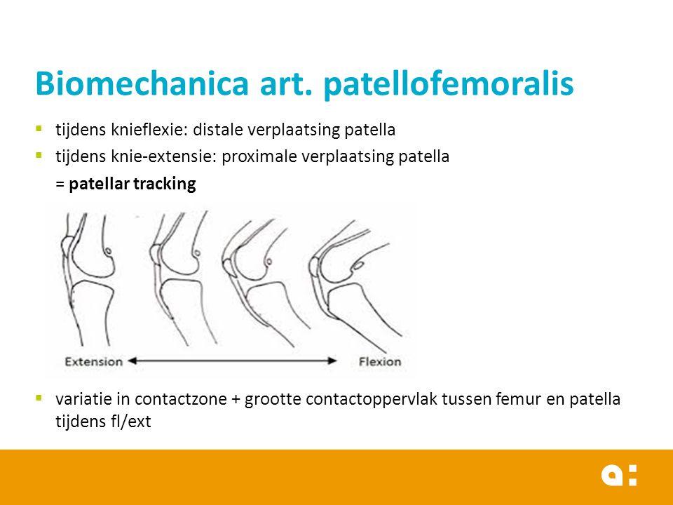  tijdens knieflexie: distale verplaatsing patella  tijdens knie-extensie: proximale verplaatsing patella = patellar tracking  variatie in contactzone + grootte contactoppervlak tussen femur en patella tijdens fl/ext Biomechanica art.