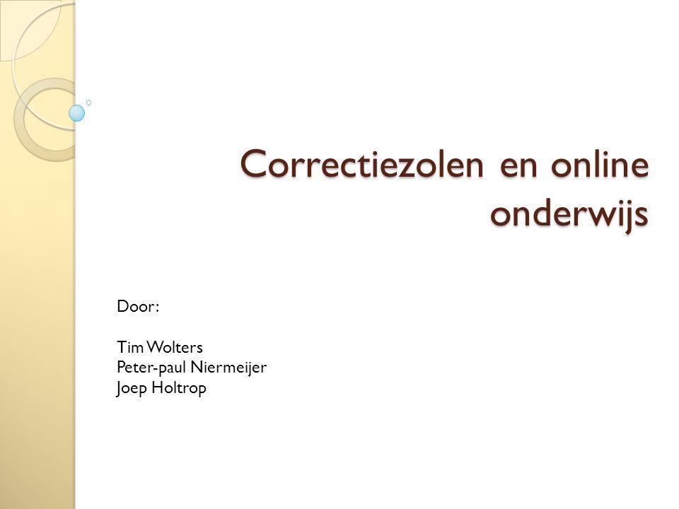 Correctiezolen en online onderwijs Door: Tim Wolters Peter-paul Niermeijer Joep Holtrop