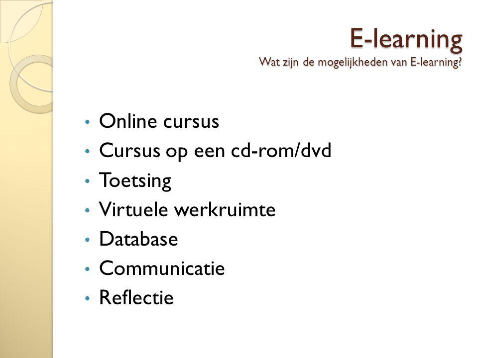 E-learning Wat zijn de mogelijkheden van E-learning.