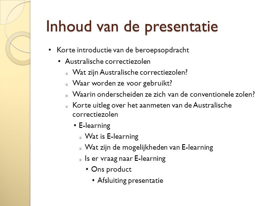 Inhoud van de presentatie Korte introductie van de beroepsopdracht Australische correctiezolen o Wat zijn Australische correctiezolen.