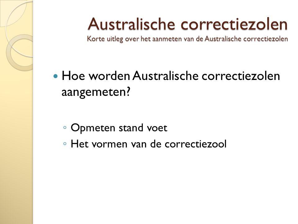 Australische correctiezolen Korte uitleg over het aanmeten van de Australische correctiezolen Hoe worden Australische correctiezolen aangemeten.