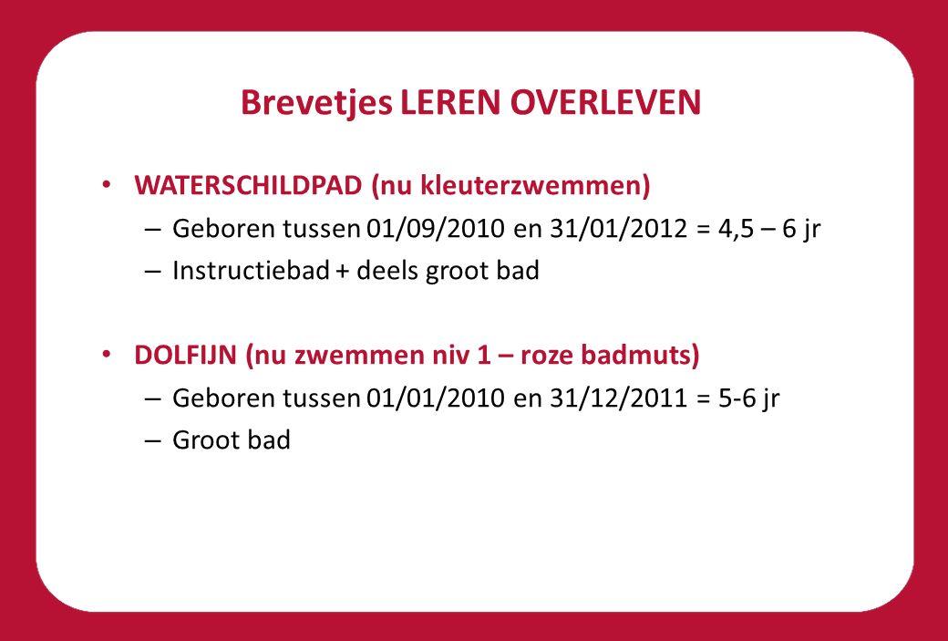 Brevetjes LEREN OVERLEVEN WATERSCHILDPAD (nu kleuterzwemmen) – Geboren tussen 01/09/2010 en 31/01/2012 = 4,5 – 6 jr – Instructiebad + deels groot bad DOLFIJN (nu zwemmen niv 1 – roze badmuts) – Geboren tussen 01/01/2010 en 31/12/2011 = 5-6 jr – Groot bad
