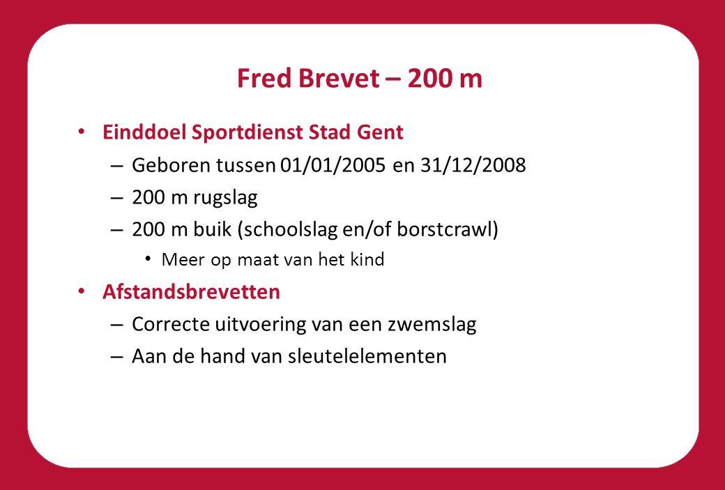 Fred Brevet – 200 m Einddoel Sportdienst Stad Gent – Geboren tussen 01/01/2005 en 31/12/2008 – 200 m rugslag – 200 m buik (schoolslag en/of borstcrawl) Meer op maat van het kind Afstandsbrevetten – Correcte uitvoering van een zwemslag – Aan de hand van sleutelelementen