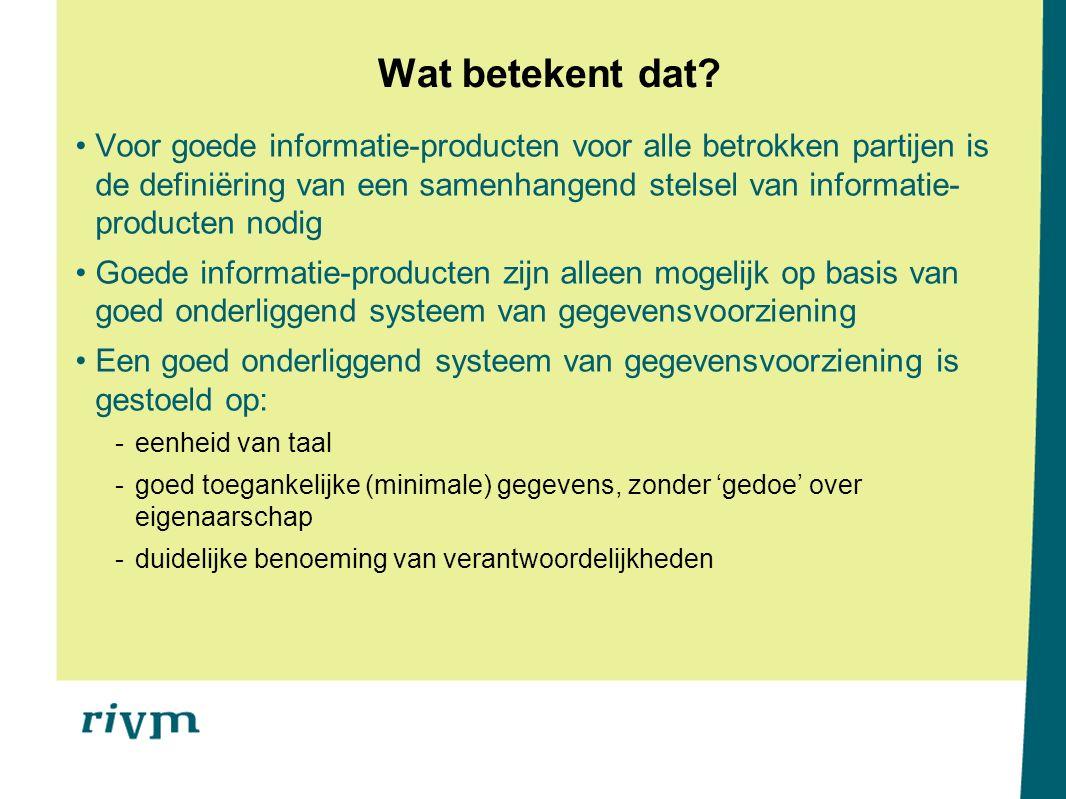 Wat betekent dat? Voor goede informatie-producten voor alle betrokken partijen is de definiëring van een samenhangend stelsel van informatie- producte