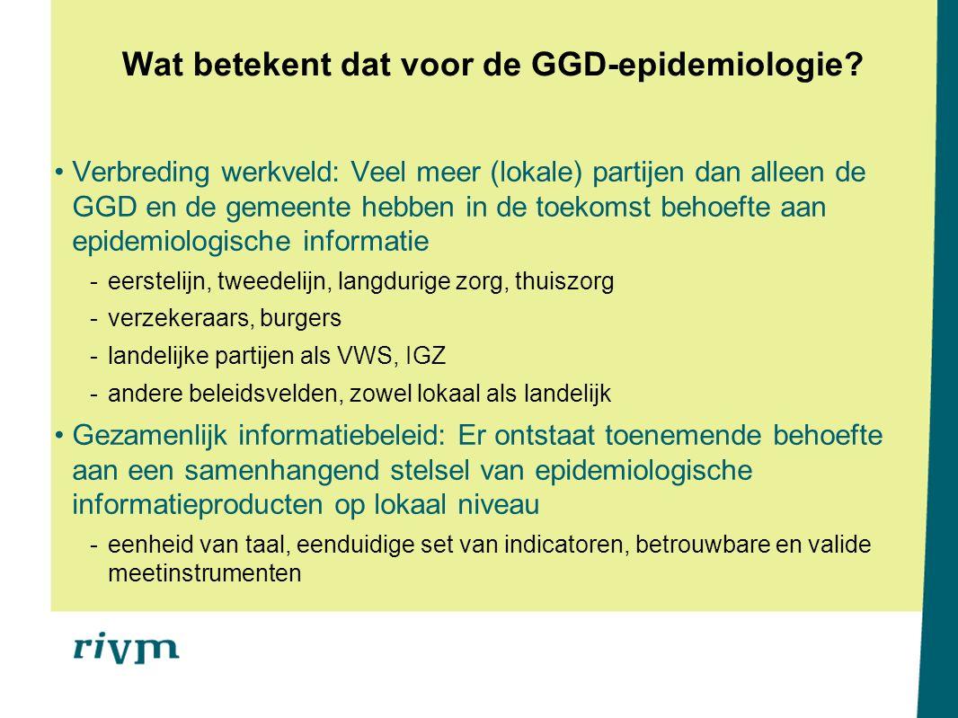 Wat betekent dat voor de GGD-epidemiologie? Verbreding werkveld: Veel meer (lokale) partijen dan alleen de GGD en de gemeente hebben in de toekomst be