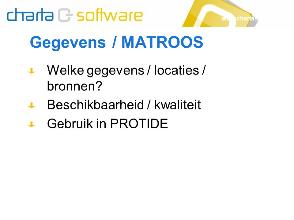 www.chartasoftware.com Gegevens / MATROOS Welke gegevens / locaties / bronnen.