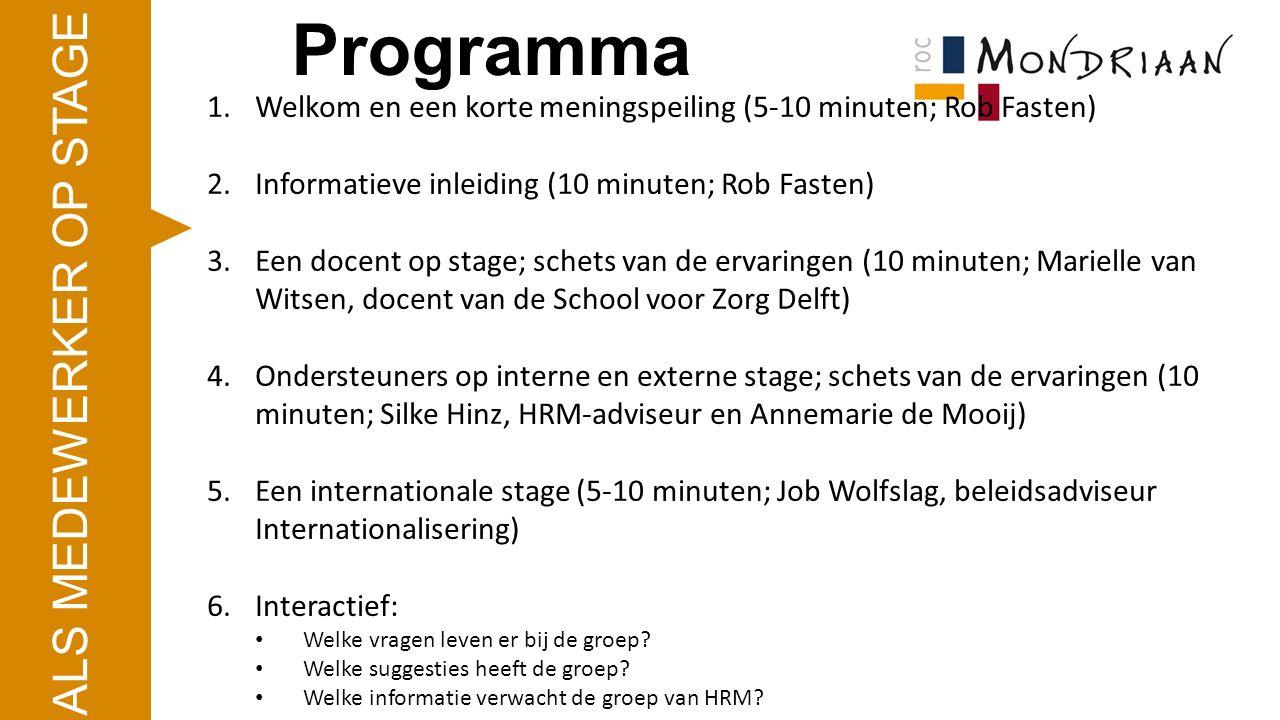1.Welkom en een korte meningspeiling (5-10 minuten; Rob Fasten) 2.Informatieve inleiding (10 minuten; Rob Fasten) 3.Een docent op stage; schets van de