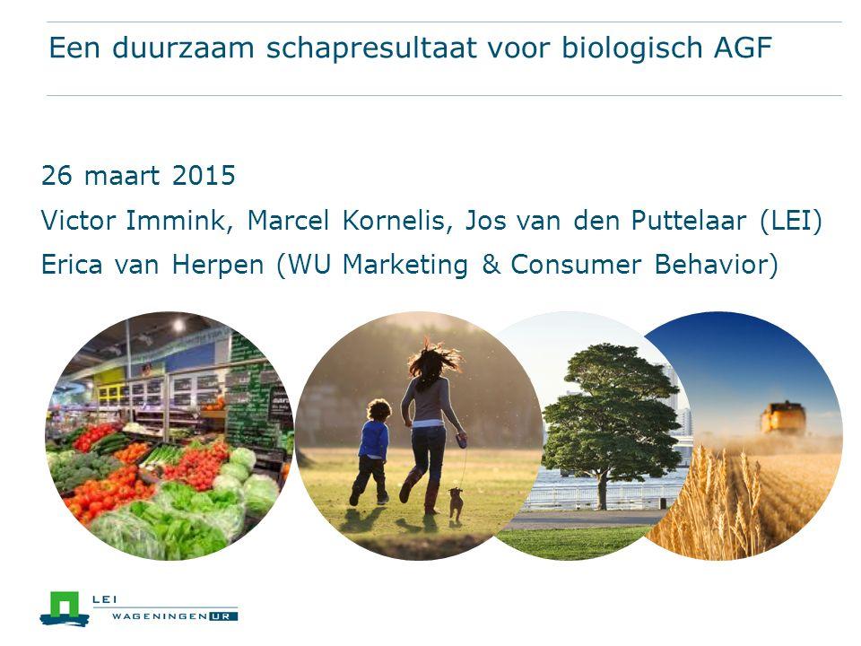 Een duurzaam schapresultaat voor biologisch AGF 26 maart 2015 Victor Immink, Marcel Kornelis, Jos van den Puttelaar (LEI) Erica van Herpen (WU Marketing & Consumer Behavior)
