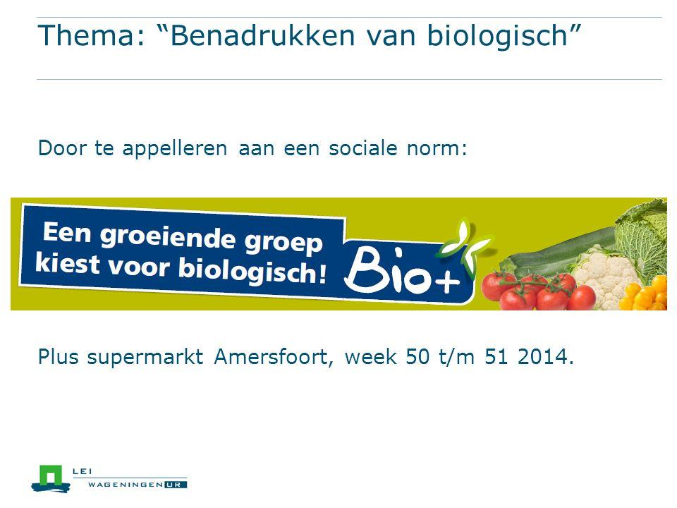 Thema: Benadrukken van biologisch Door te appelleren aan een sociale norm: Plus supermarkt Amersfoort, week 50 t/m 51 2014.