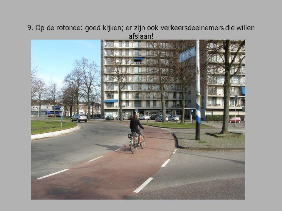9. Op de rotonde: goed kijken; er zijn ook verkeersdeelnemers die willen afslaan!