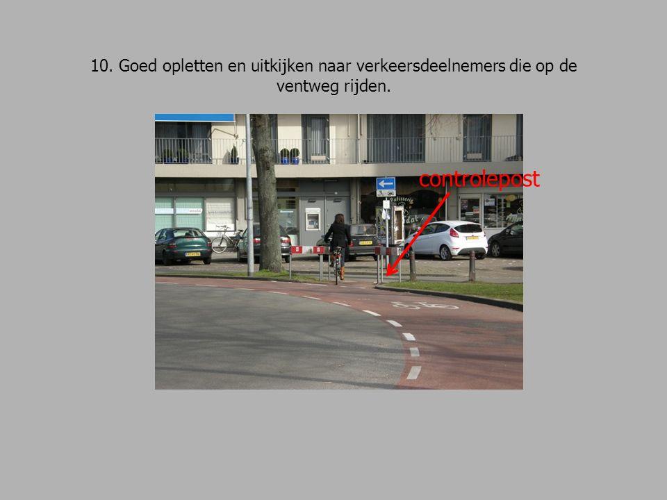 10. Goed opletten en uitkijken naar verkeersdeelnemers die op de ventweg rijden. controlepost