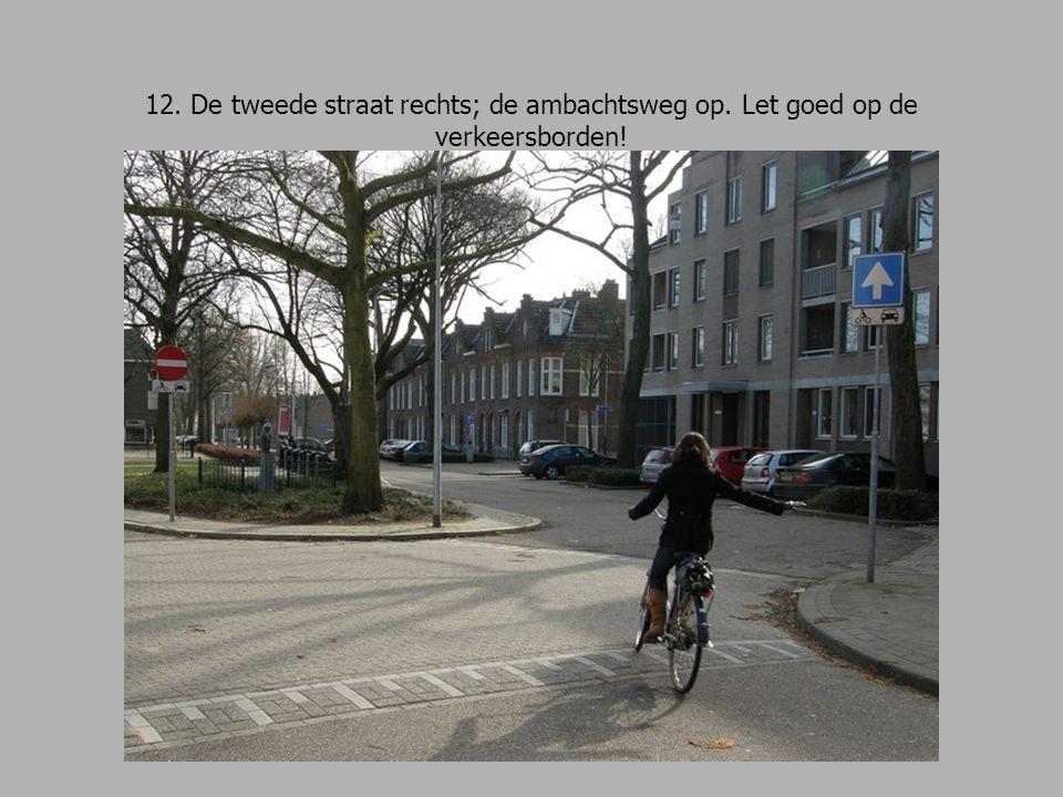 12. De tweede straat rechts; de ambachtsweg op. Let goed op de verkeersborden!