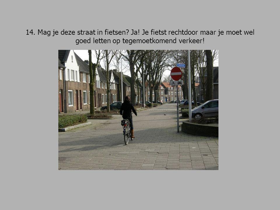14. Mag je deze straat in fietsen. Ja.
