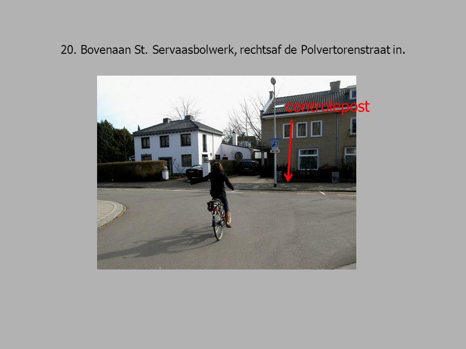 20. Bovenaan St. Servaasbolwerk, rechtsaf de Polvertorenstraat in. controlepost