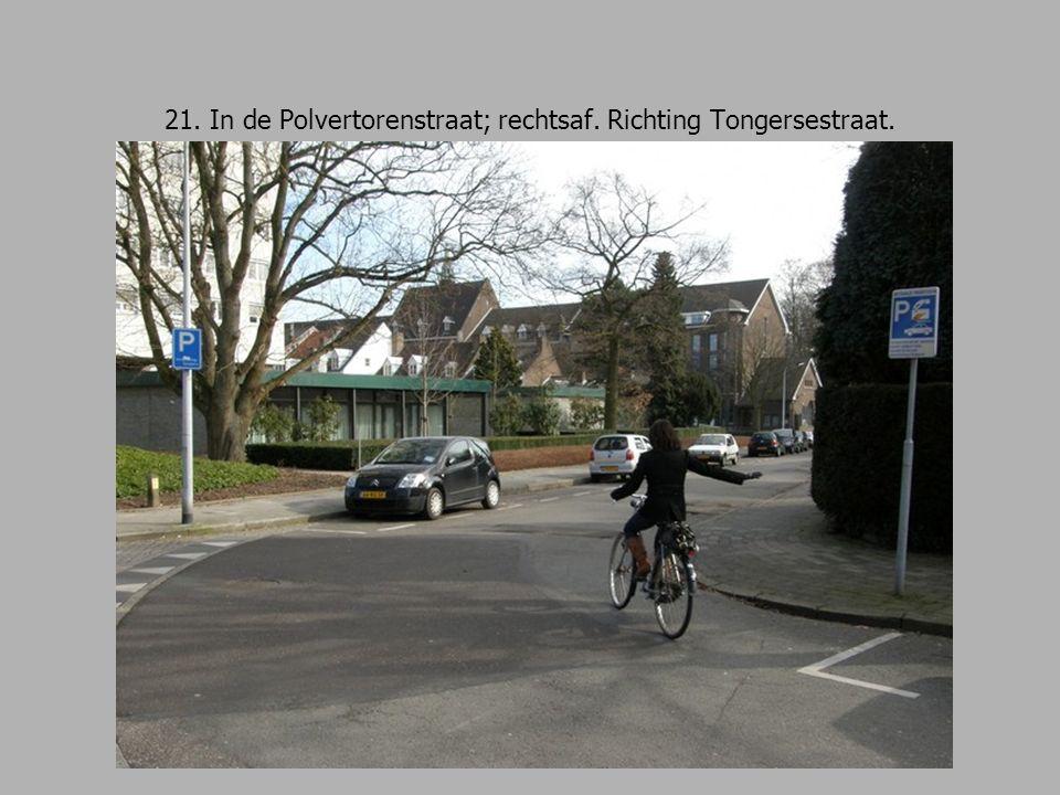 21. In de Polvertorenstraat; rechtsaf. Richting Tongersestraat.