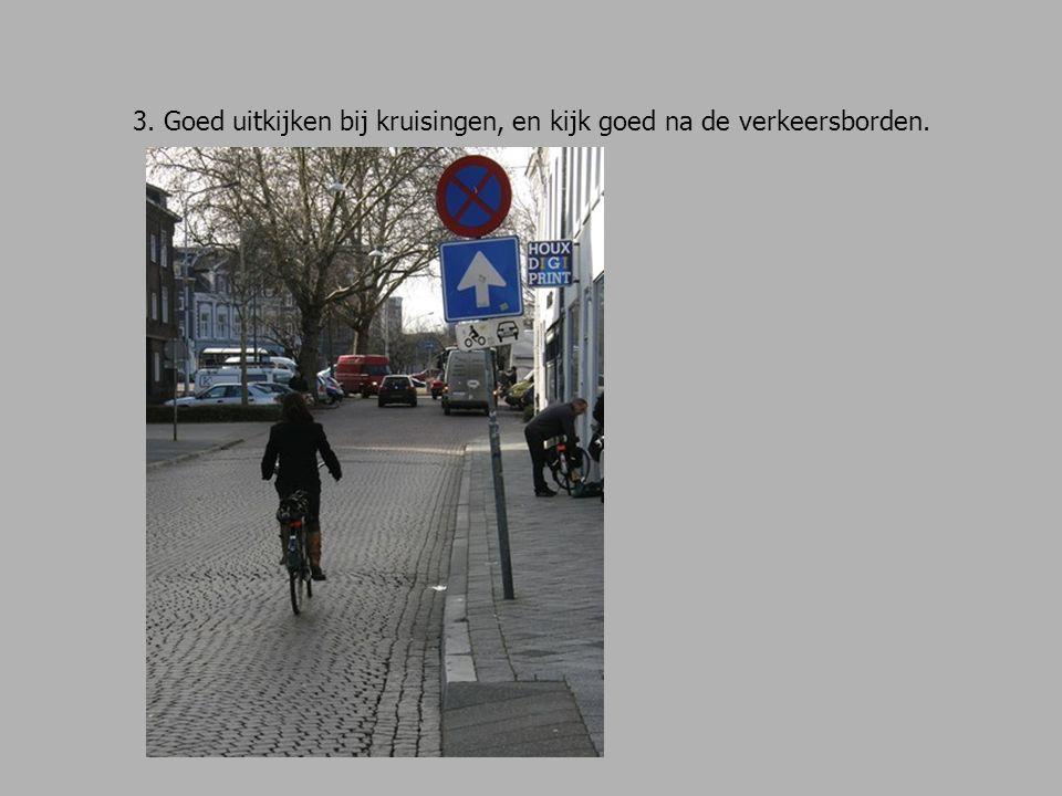 3. Goed uitkijken bij kruisingen, en kijk goed na de verkeersborden.