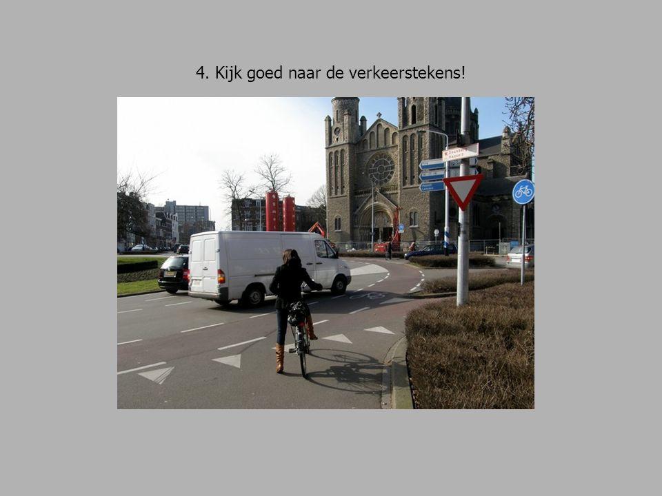 5. Een aandachtspunt: kijk hier héél goed uit! Let goed op de verkeerstekens!