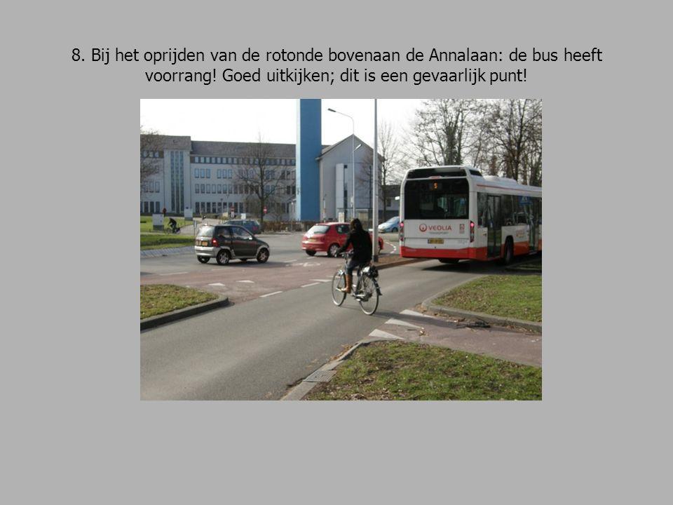 8. Bij het oprijden van de rotonde bovenaan de Annalaan: de bus heeft voorrang.