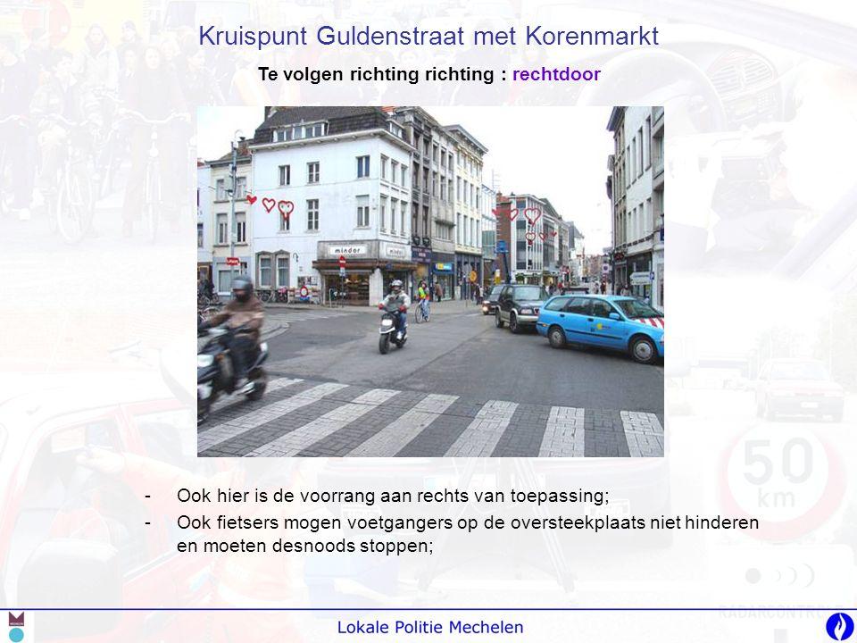 -O-Ook hier is de voorrang aan rechts van toepassing; -O-Ook fietsers mogen voetgangers op de oversteekplaats niet hinderen en moeten desnoods stoppen