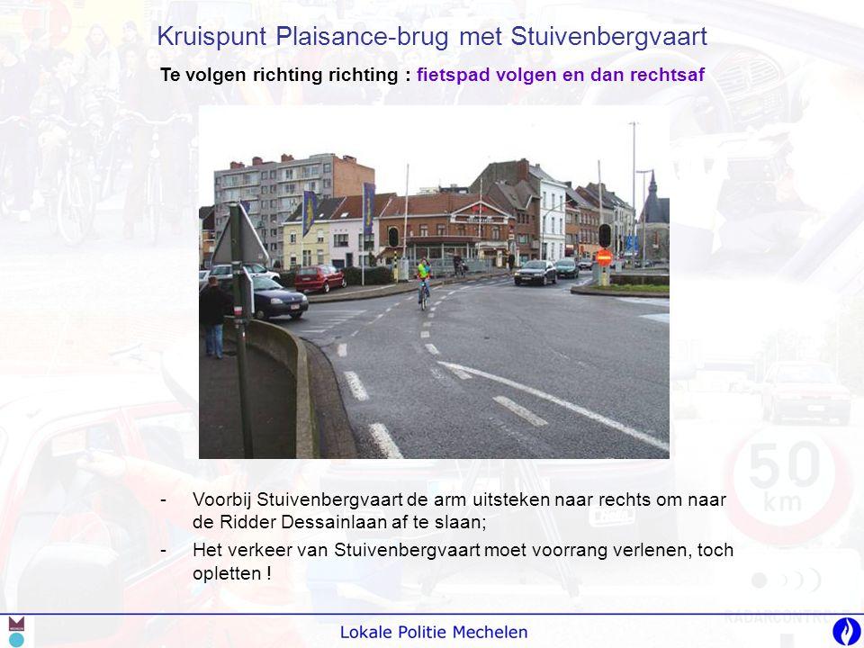 -V-Voorbij Stuivenbergvaart de arm uitsteken naar rechts om naar de Ridder Dessainlaan af te slaan; -H-Het verkeer van Stuivenbergvaart moet voorrang