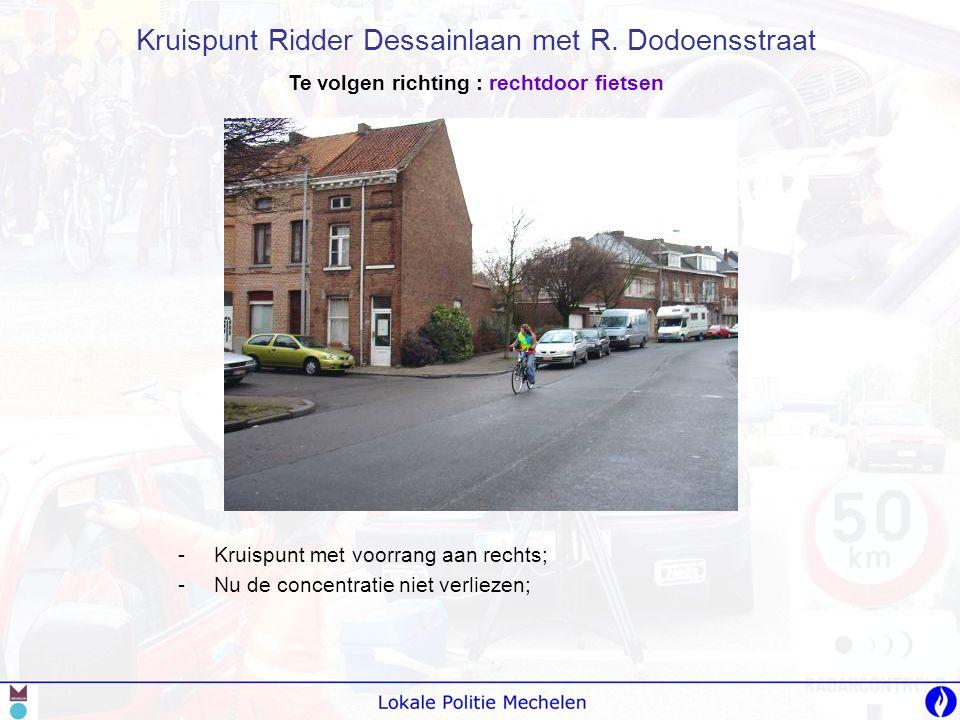 -K-Kruispunt met voorrang aan rechts; -N-Nu de concentratie niet verliezen; Kruispunt Ridder Dessainlaan met R. Dodoensstraat Te volgen richting : rec