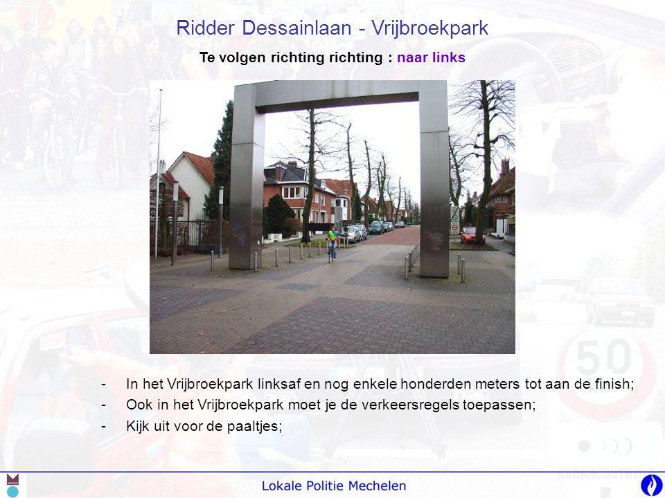 -I-In het Vrijbroekpark linksaf en nog enkele honderden meters tot aan de finish; -O-Ook in het Vrijbroekpark moet je de verkeersregels toepassen; -K-