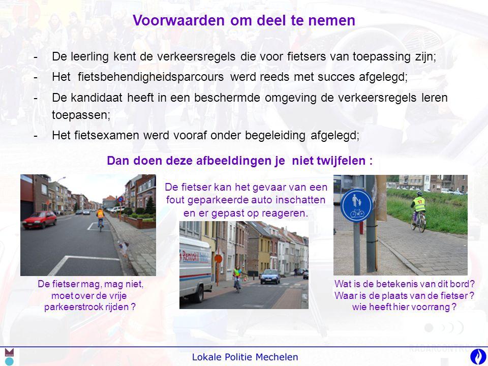 -De leerling kent de verkeersregels die voor fietsers van toepassing zijn; -Het fietsbehendigheidsparcours werd reeds met succes afgelegd; -De kandida
