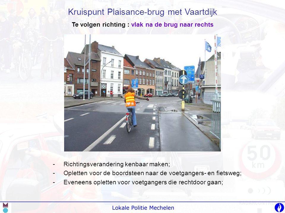 -O-Opgelet op de fietsweg voor tegemoetkomende fietsers; -O-Ook de auto's op Vaartdijk hebben voorrang; -D-Dus, best even halt houden; Kruispunt Vaartdijk met Willem Rosierstraat Te volgen richting : naar links W.