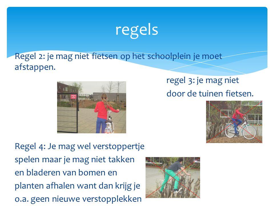 Regel 2: je mag niet fietsen op het schoolplein je moet afstappen.