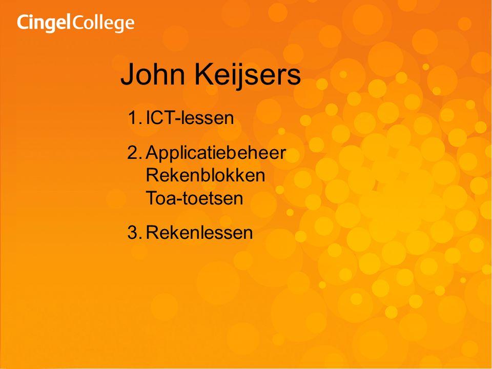 John Keijsers 1.ICT-lessen 2.Applicatiebeheer Rekenblokken Toa-toetsen 3.Rekenlessen