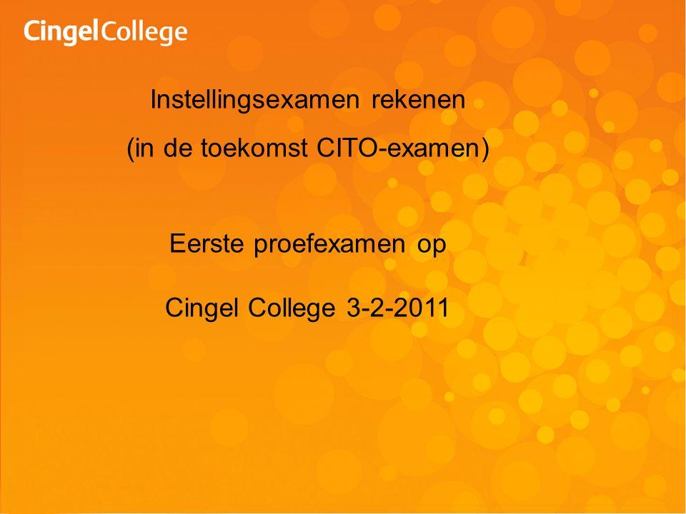 Instellingsexamen rekenen (in de toekomst CITO-examen) Eerste proefexamen op Cingel College 3-2-2011