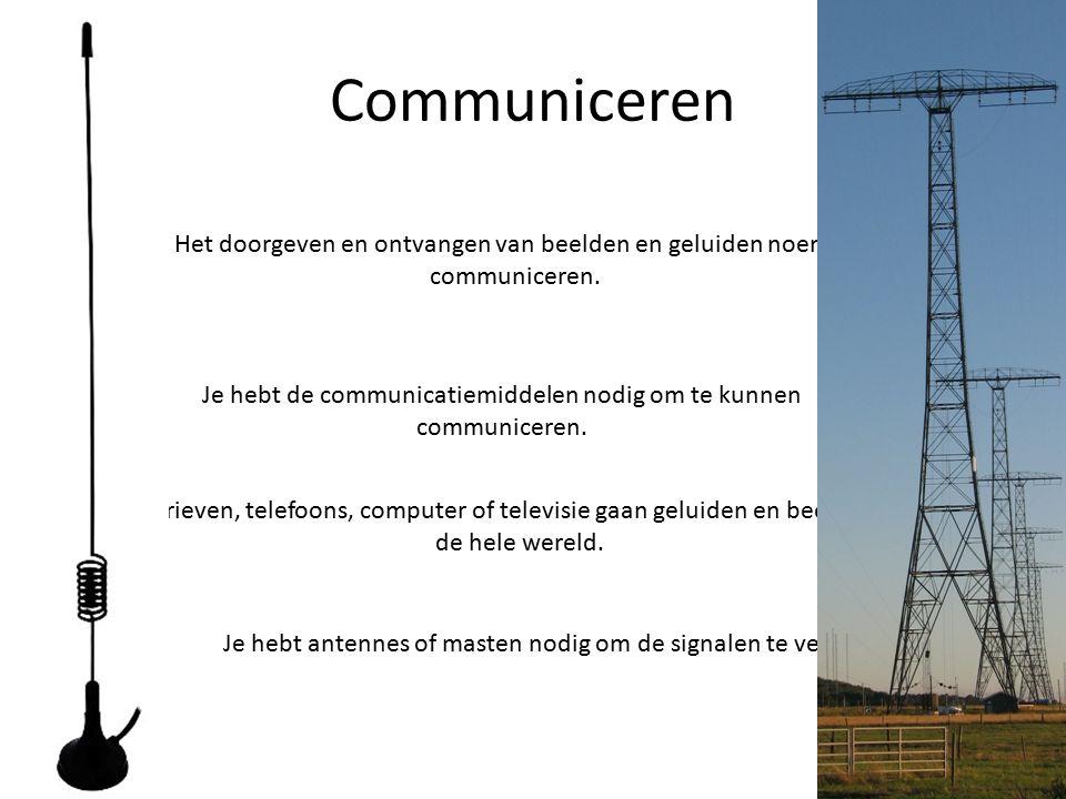 Communiceren Het doorgeven en ontvangen van beelden en geluiden noem je communiceren. Je hebt de communicatiemiddelen nodig om te kunnen communiceren.