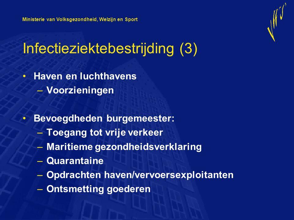 Ministerie van Volksgezondheid, Welzijn en Sport Infectieziektebestrijding (4) Havens: sanitaire certificaten –Bevoegd gezag voor afgifte is burgemeester –Alle (zee)havens die nu ook ontrattingscertificaten afgeven –Inhoud gebaseerd op richtlijnen WHO –Kostendekkend tarief