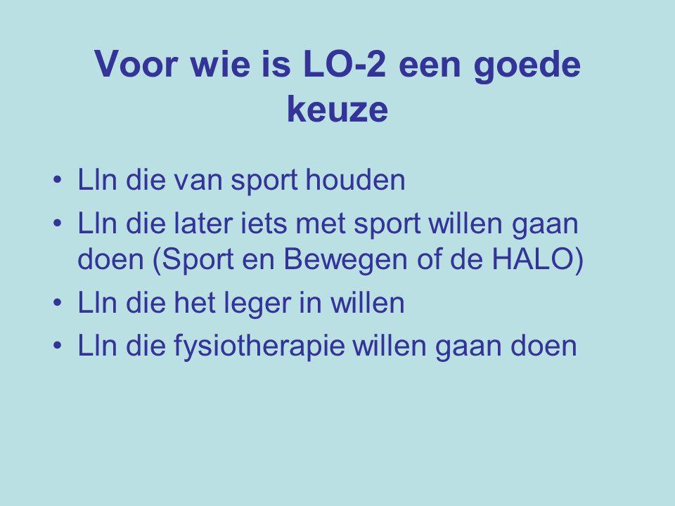 Voor wie is LO-2 een goede keuze Lln die van sport houden Lln die later iets met sport willen gaan doen (Sport en Bewegen of de HALO) Lln die het leger in willen Lln die fysiotherapie willen gaan doen