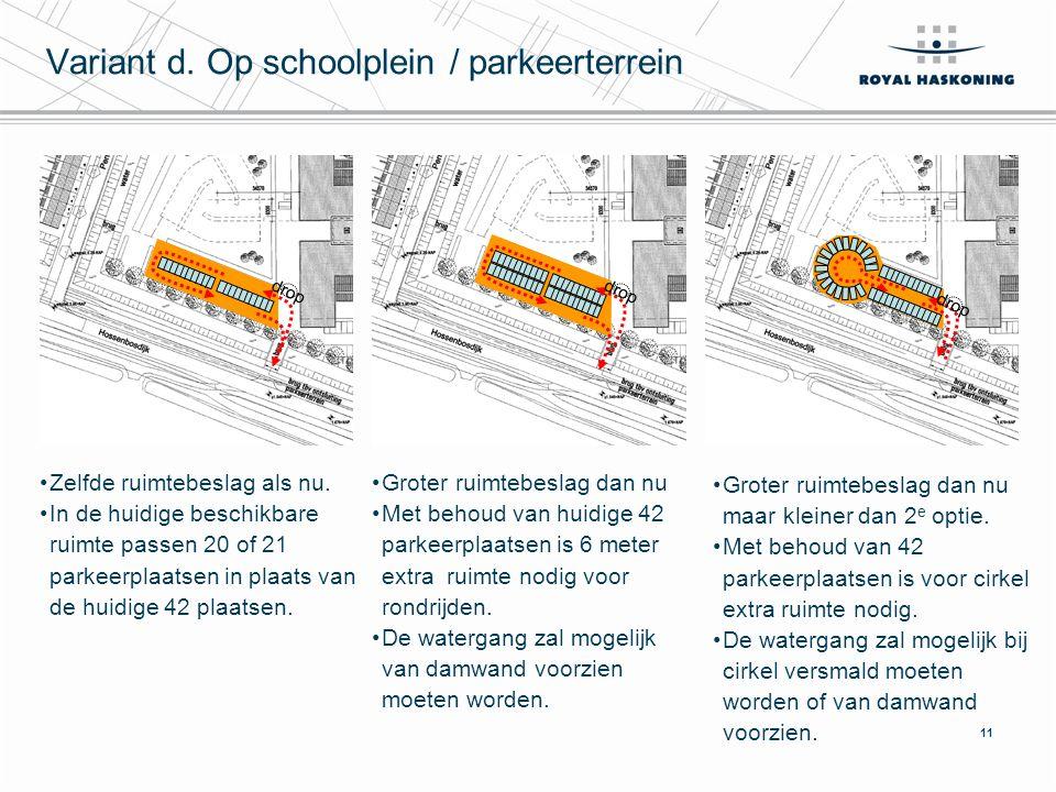 11 drop Variant d. Op schoolplein / parkeerterrein Zelfde ruimtebeslag als nu.