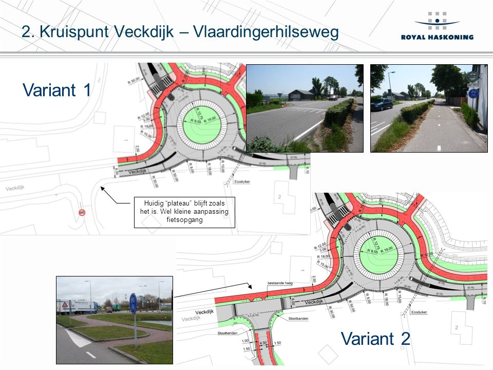 """5 2. Kruispunt Veckdijk – Vlaardingerhilseweg Variant 1 Variant 2 Huidig """"plateau"""" blijft zoals het is. Wel kleine aanpassing fietsopgang"""