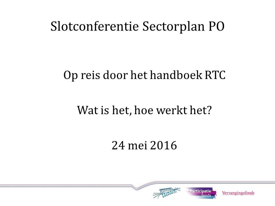 Slotconferentie Sectorplan PO Op reis door het handboek RTC Wat is het, hoe werkt het 24 mei 2016
