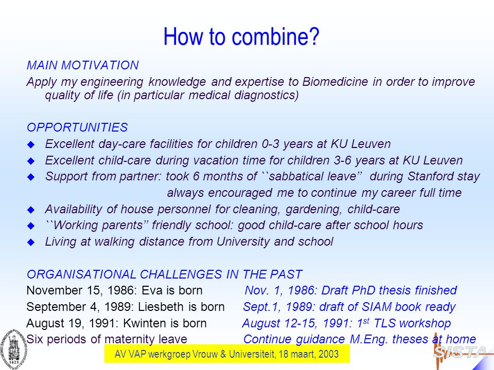 AV VAP werkgroep Vrouw & Universiteit, 18 maart, 2003 How to combine? MAIN MOTIVATION Apply my engineering knowledge and expertise to Biomedicine in o