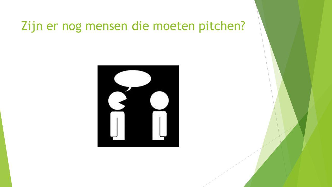 Zijn er nog mensen die moeten pitchen?