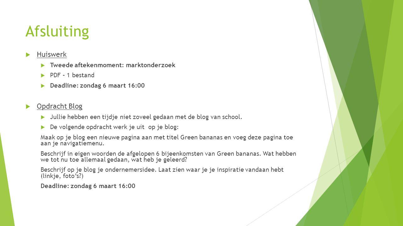Afsluiting  Huiswerk  Tweede aftekenmoment: marktonderzoek  PDF – 1 bestand  Deadline: zondag 6 maart 16:00  Opdracht Blog  Jullie hebben een ti