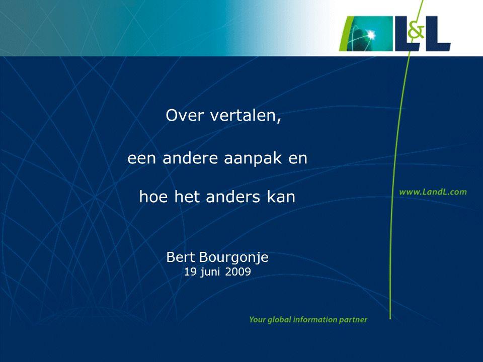 Over vertalen, een andere aanpak en hoe het anders kan Bert Bourgonje 19 juni 2009