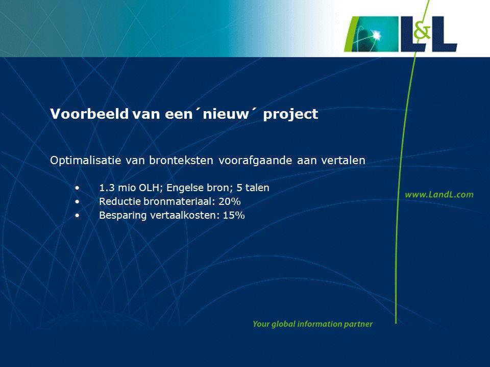 Voorbeeld van een´nieuw´ project Optimalisatie van bronteksten voorafgaande aan vertalen 1.3 mio OLH; Engelse bron; 5 talen Reductie bronmateriaal: 20% Besparing vertaalkosten: 15%