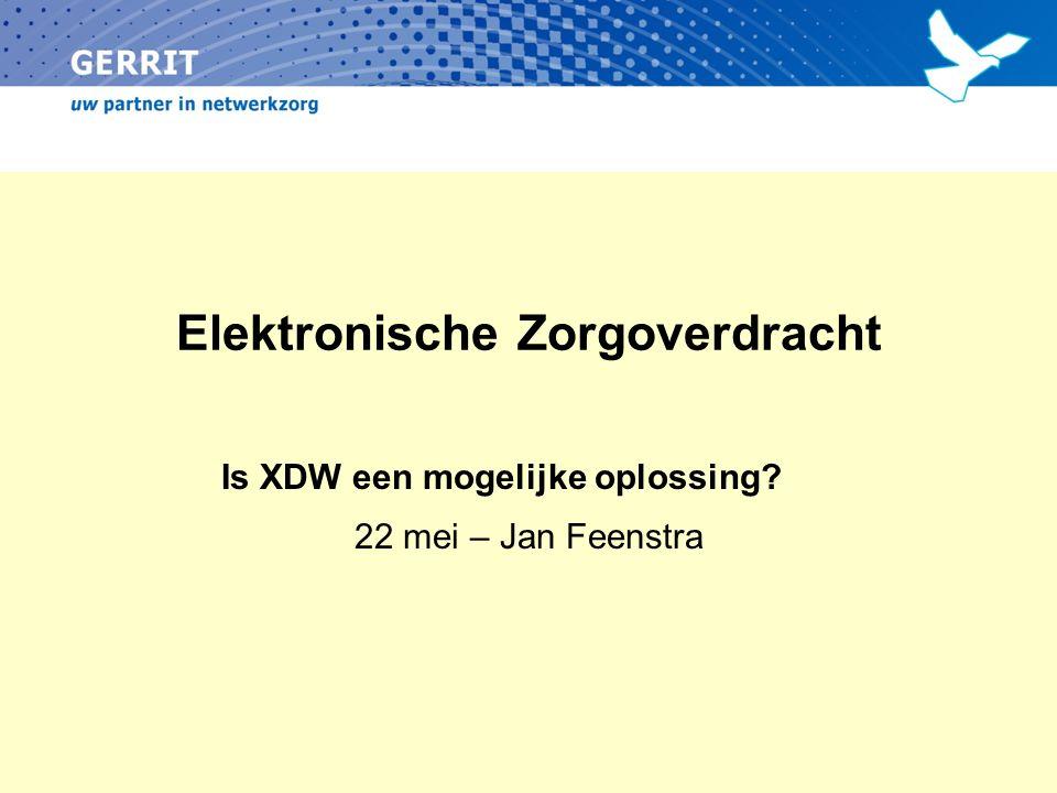 Elektronische Zorgoverdracht Is XDW een mogelijke oplossing? 22 mei – Jan Feenstra