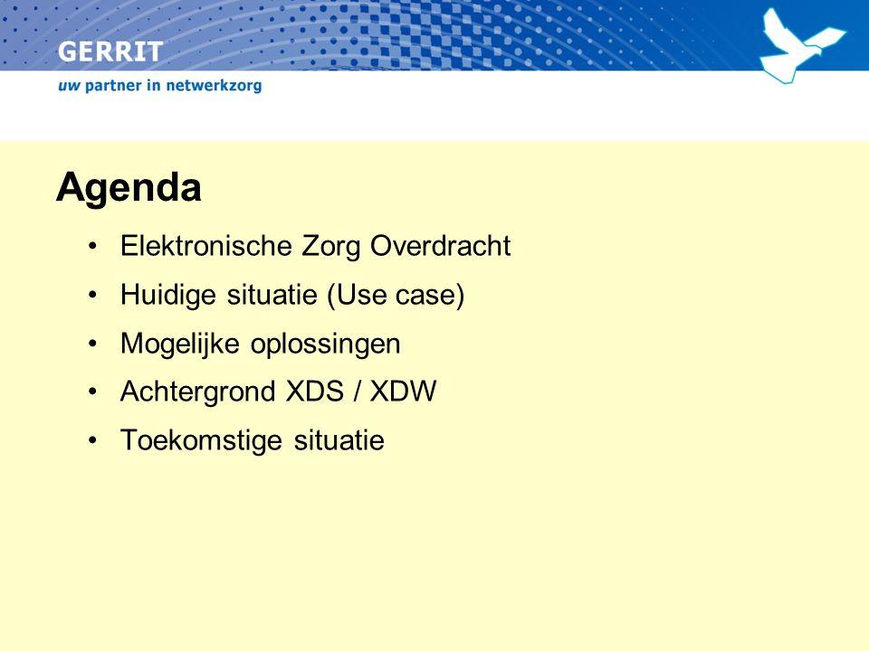 Agenda Elektronische Zorg Overdracht Huidige situatie (Use case) Mogelijke oplossingen Achtergrond XDS / XDW Toekomstige situatie