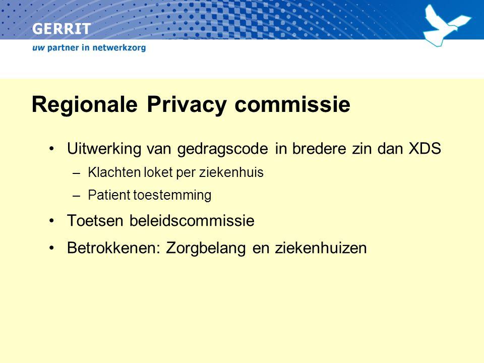 Regionale Privacy commissie Uitwerking van gedragscode in bredere zin dan XDS –Klachten loket per ziekenhuis –Patient toestemming Toetsen beleidscommissie Betrokkenen: Zorgbelang en ziekenhuizen
