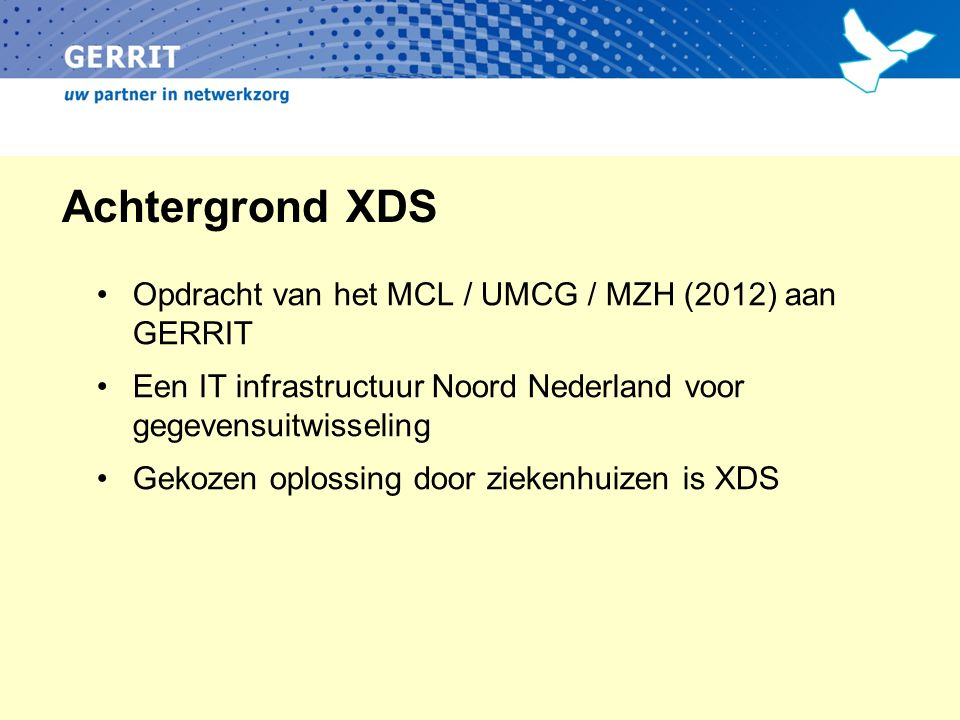Cross-Enterprise Document Sharing IHE XDS – Internationale standaard Diverse standaard componenten Document Source Document Registry Document Repository Document Consumer