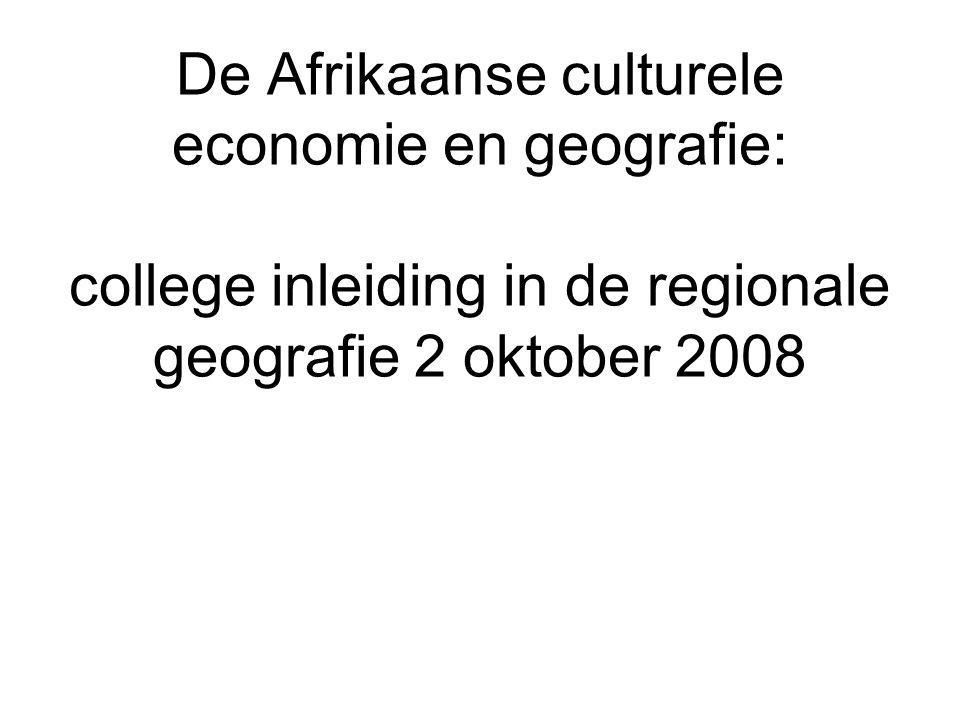 De Afrikaanse culturele economie en geografie: college inleiding in de regionale geografie 2 oktober 2008