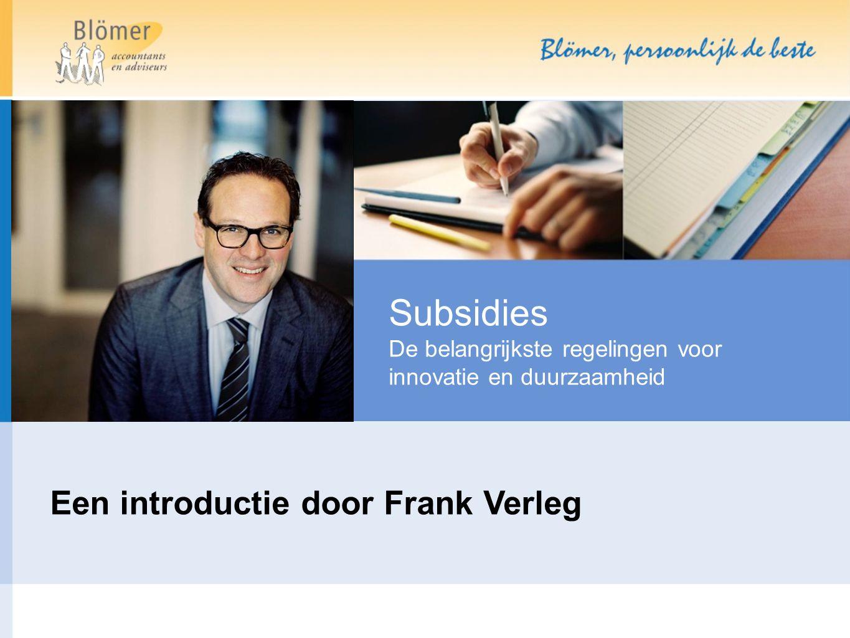 Subsidies De belangrijkste regelingen voor innovatie en duurzaamheid Een introductie door Frank Verleg