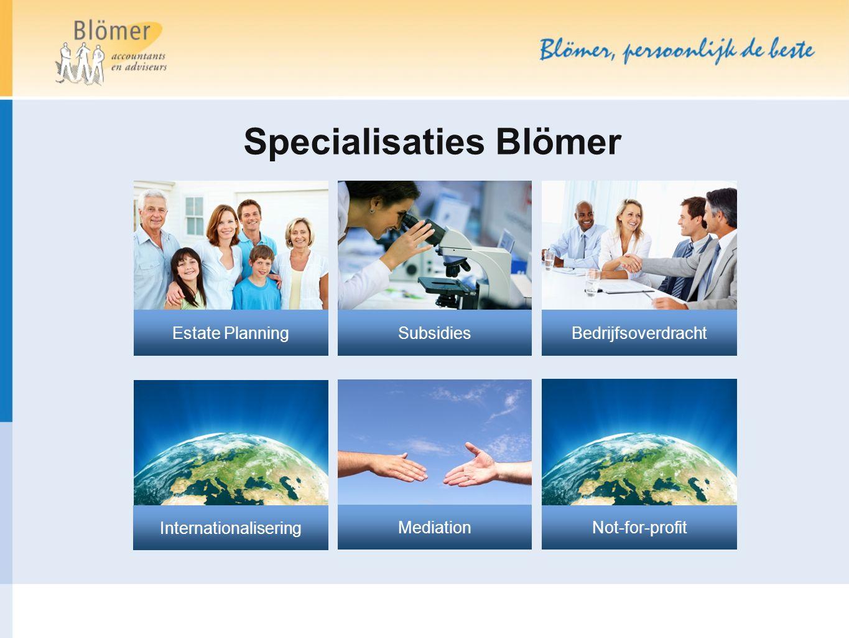 Specialisaties Blömer Estate Planning Subsidies Internationalisering Bedrijfsoverdracht Not-for-profit Mediation