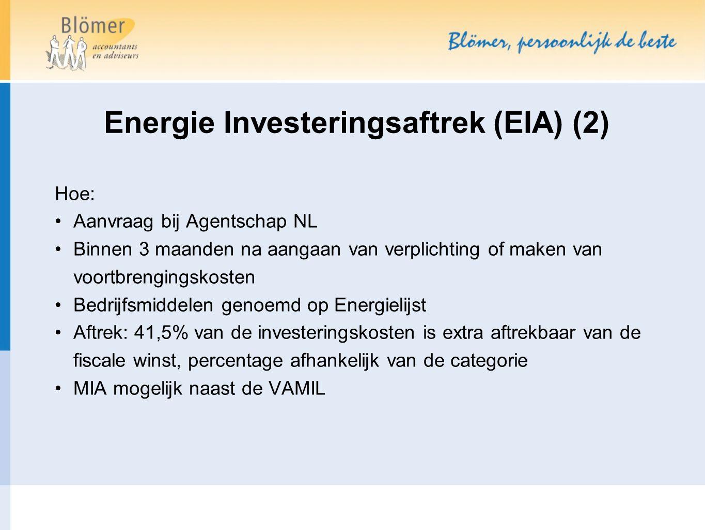 Hoe: Aanvraag bij Agentschap NL Binnen 3 maanden na aangaan van verplichting of maken van voortbrengingskosten Bedrijfsmiddelen genoemd op Energielijst Aftrek: 41,5% van de investeringskosten is extra aftrekbaar van de fiscale winst, percentage afhankelijk van de categorie MIA mogelijk naast de VAMIL Energie Investeringsaftrek (EIA) (2)